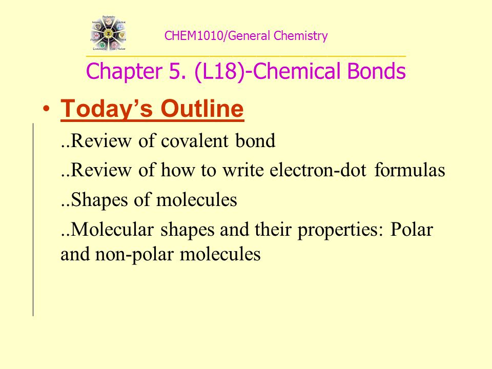 CHEM1010/General Chemistry _________________________________________ Chapter 5. (L18)-Chemical Bonds Today's Outline..Review of covalent bond..Review
