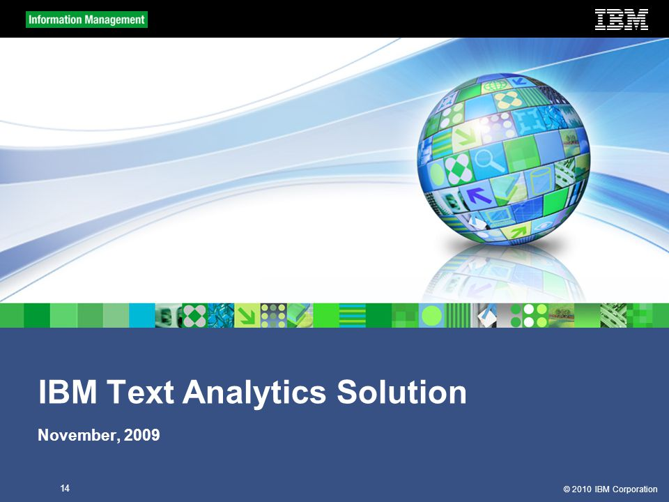 © 2010 IBM Corporation 14 IBM Text Analytics Solution November, 2009