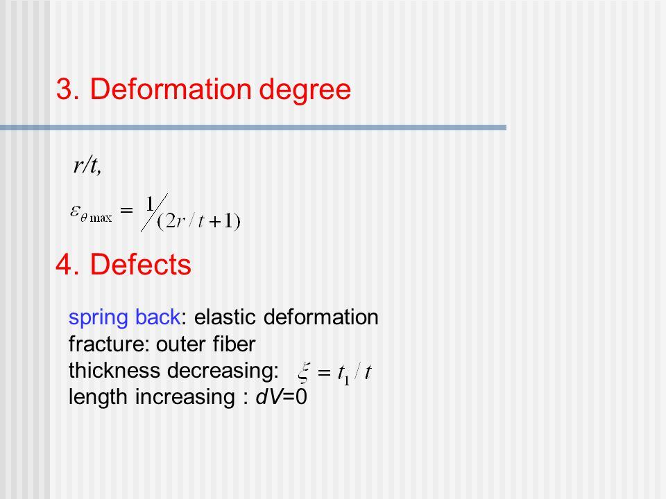 3. Deformation degree 4. Defects r/t, spring back: elastic deformation fracture: outer fiber thickness decreasing: length increasing : dV=0