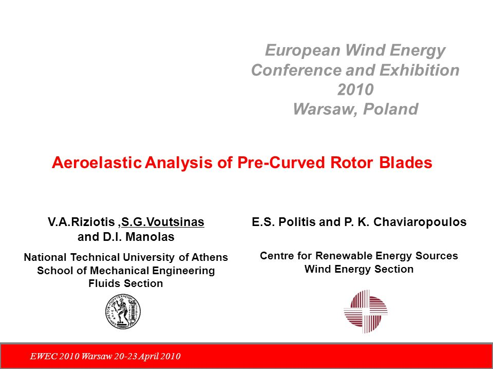 European Wind Energy Conference and Exhibition 2010 Warsaw, Poland EWEC 2010 Warsaw 20-23 April 2010 Aeroelastic Analysis of Pre-Curved Rotor Blades V.A.Riziotis,S.G.Voutsinas and D.I.