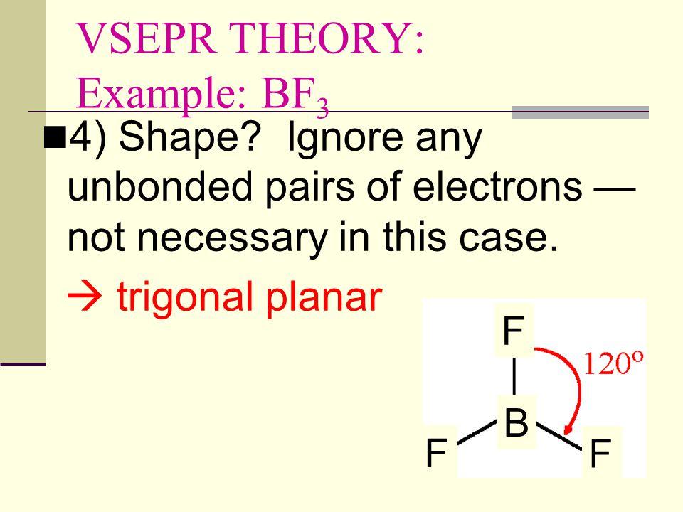 VSEPR THEORY: Example: BF 3 3) Geometry.