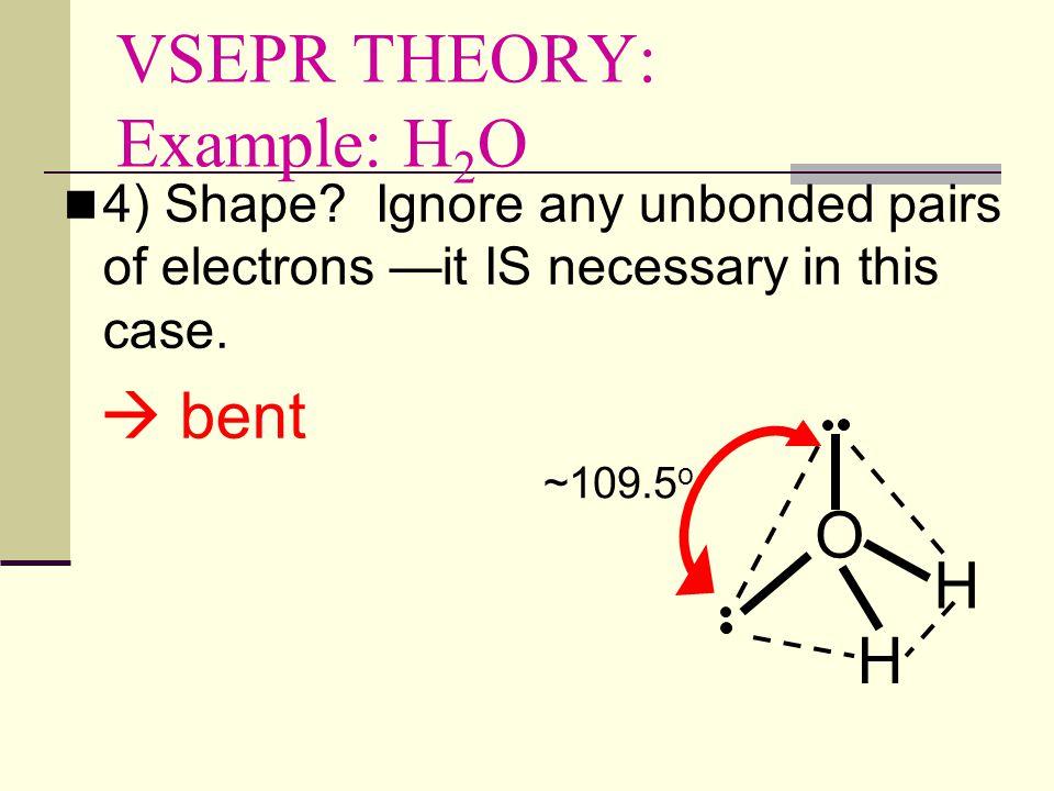 VSEPR THEORY: Example: H 2 O 3) Geometry.