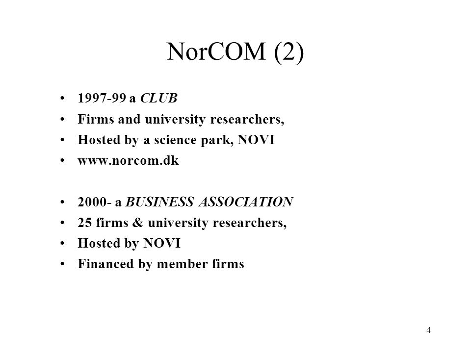 4 NorCOM (2) 1997-99 a CLUB Firms and university researchers, Hosted by a science park, NOVI www.norcom.dk 2000- a BUSINESS ASSOCIATION 25 firms & university researchers, Hosted by NOVI Financed by member firms
