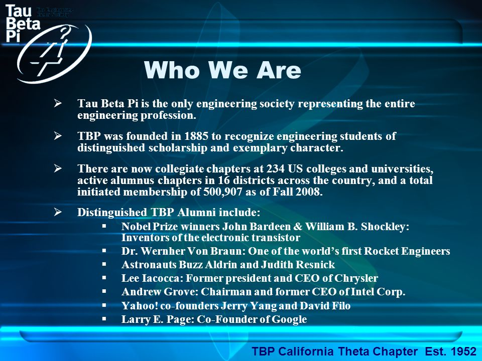 Who We Are  Tau Beta Pi is the only engineering society representing the entire engineering profession.