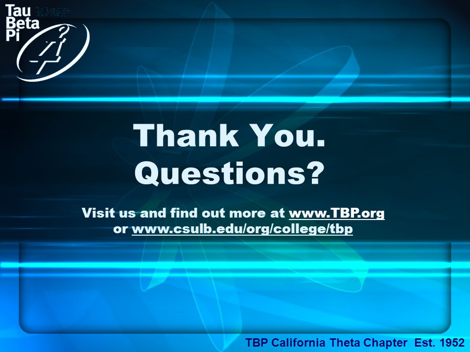 Thank You. Questions. TBP California Theta Chapter Est.