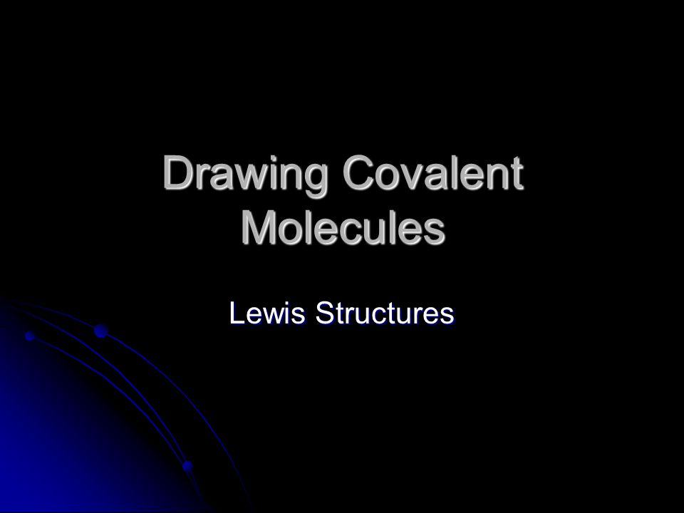 Drawing Covalent Molecules Lewis Structures