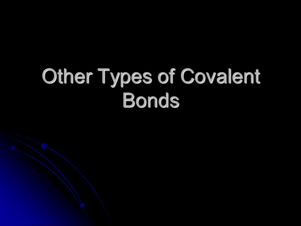Other Types of Covalent Bonds