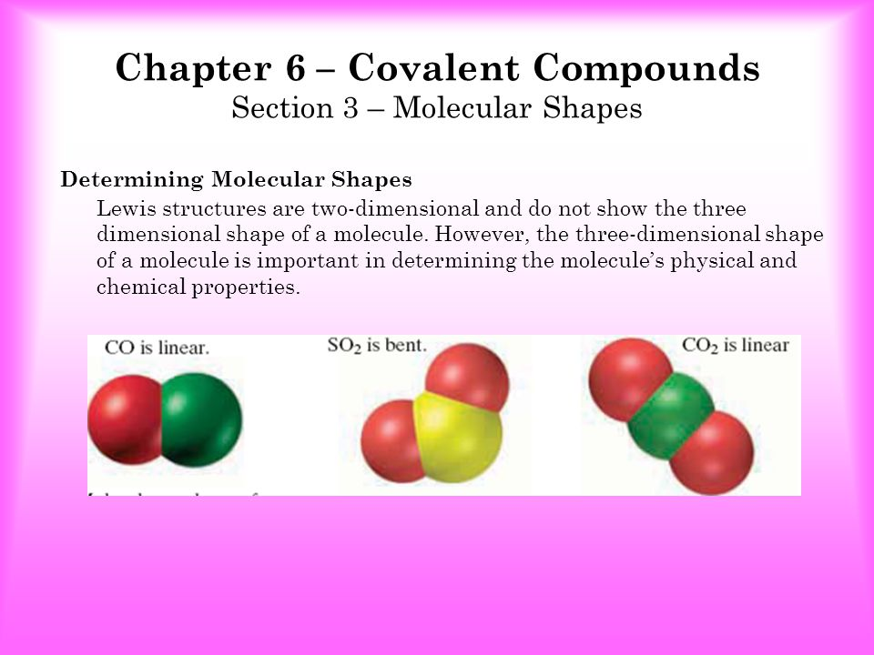 Determining Molecular Shapes Lewis structures are two-dimensional and do not show the three dimensional shape of a molecule.