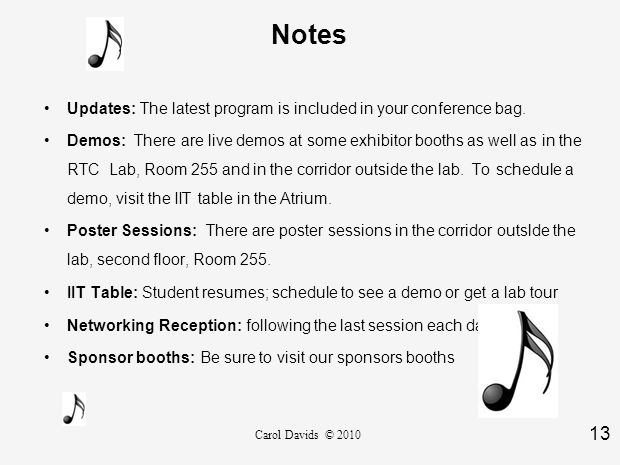 13 Carol Davids © 2010 Notes Updates: The latest program is included in your conference bag. Demos: There are live demos at some exhibitor booths as w