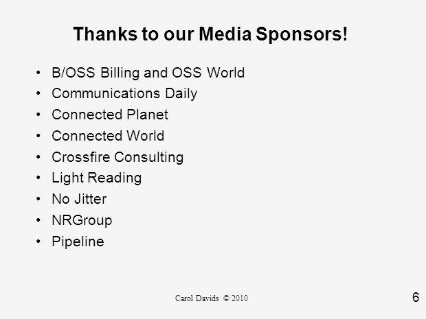 6 Carol Davids © 2010 Thanks to our Media Sponsors.