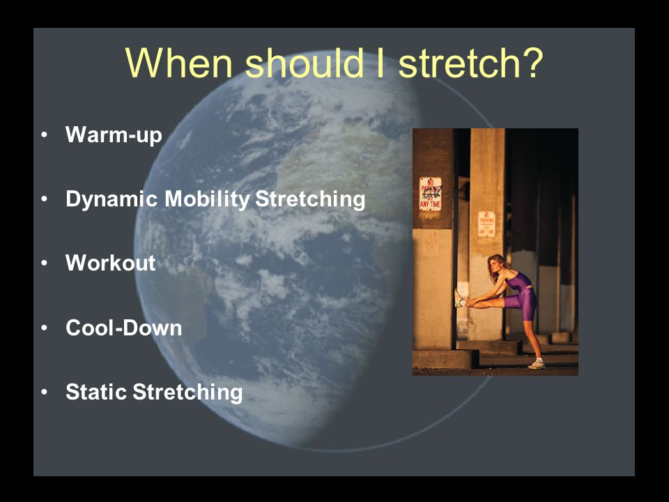 When should I stretch Warm-up Dynamic Mobility Stretching Workout Cool-Down Static Stretching