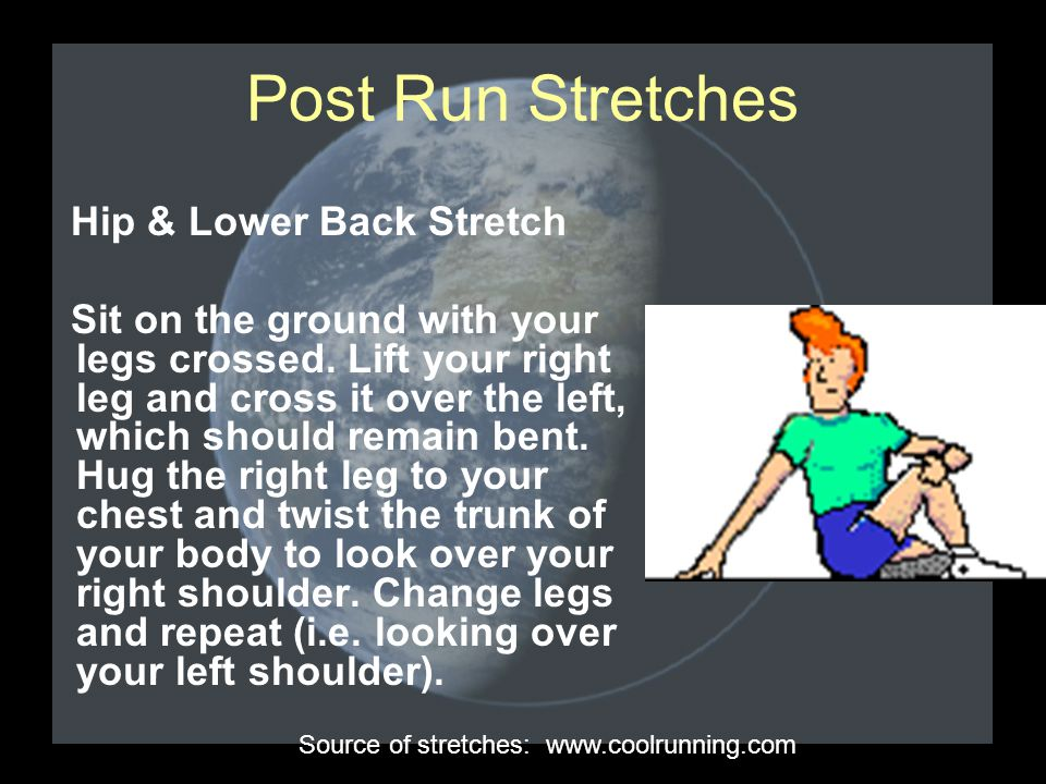Post Run Stretches Hip & Lower Back Stretch Sit on the ground with your legs crossed.