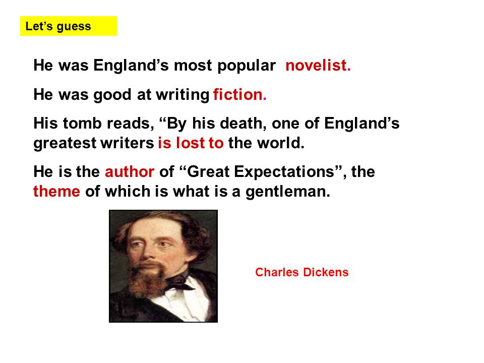 He was England's most popular novelist. He was good at writing fiction.