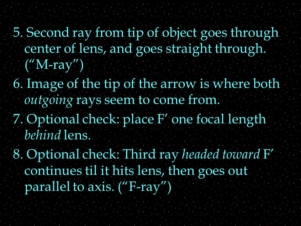 """5. Second ray from tip of object goes through center of lens, and goes straight through. (""""M-ray"""") 6. Image of the tip of the arrow is where both outg"""