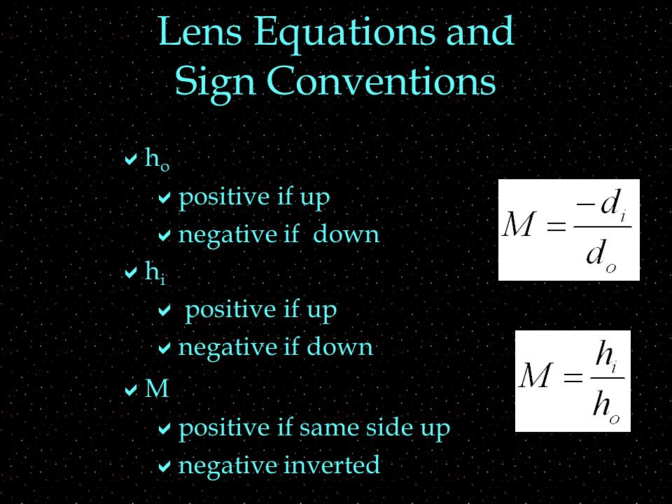 Lens Equations and Sign Conventions  h o  positive if up  negative if down  h i  positive if up  negative if down  M  positive if same side up