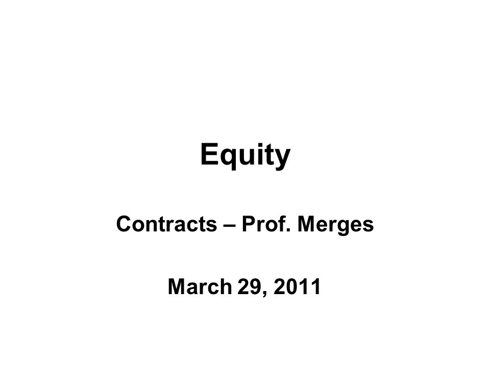 Equity Contracts – Prof. Merges March 29, 2011