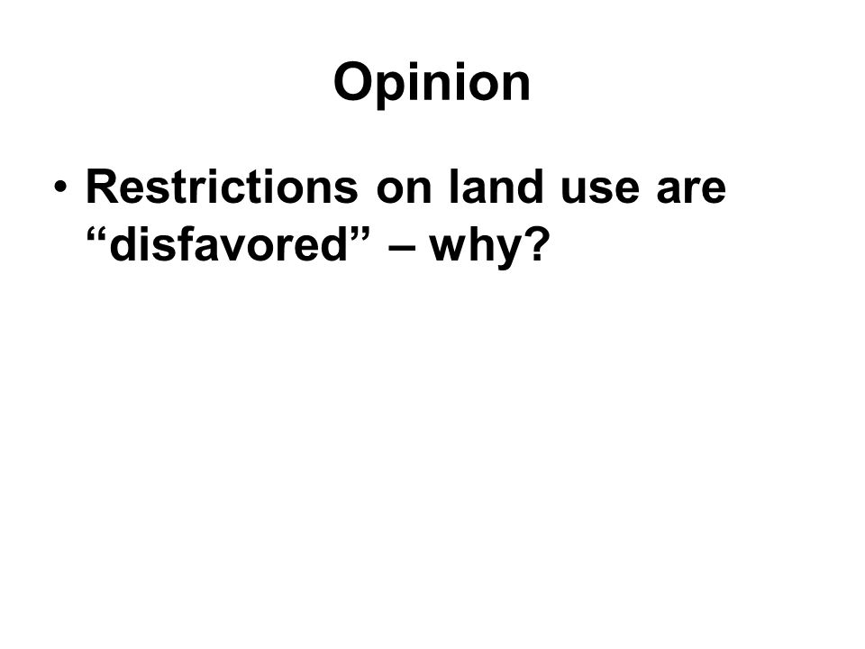 "Opinion Restrictions on land use are ""disfavored"" – why?"