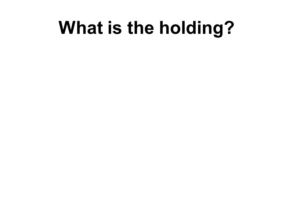 What is the holding?