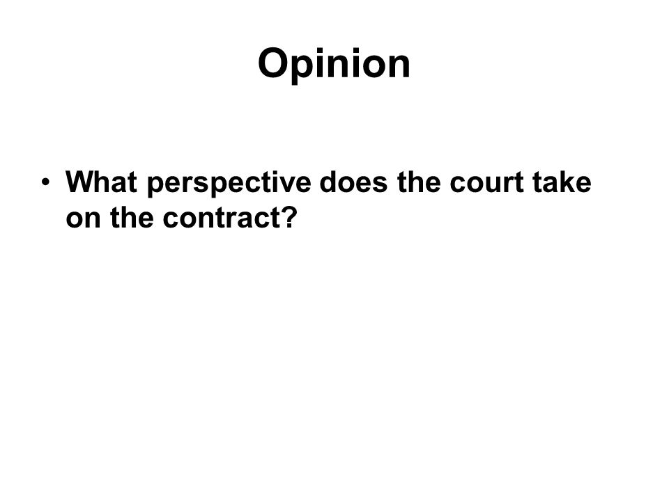 Opinion What perspective does the court take on the contract?