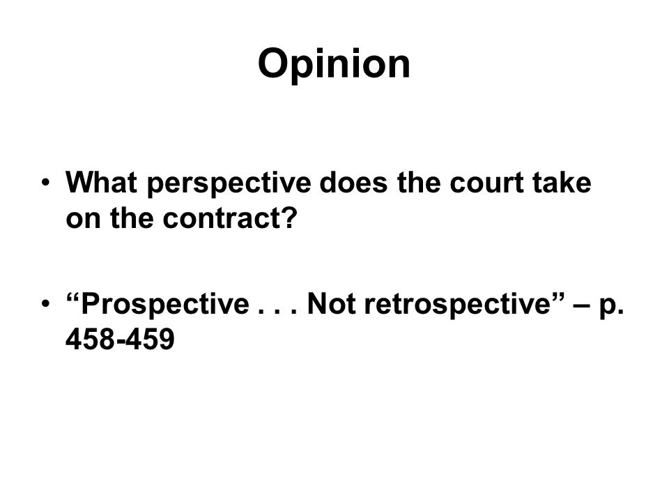 "Opinion What perspective does the court take on the contract? ""Prospective... Not retrospective"" – p. 458-459"