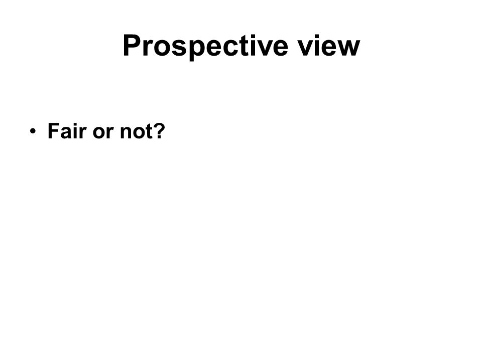 Prospective view Fair or not?