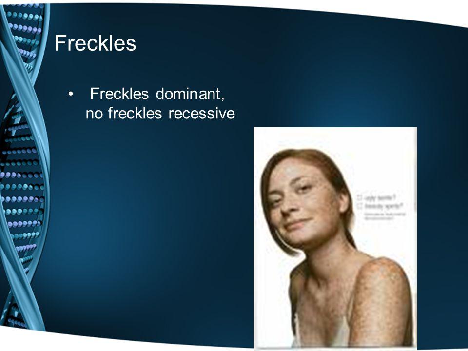 Freckles Freckles dominant, no freckles recessive