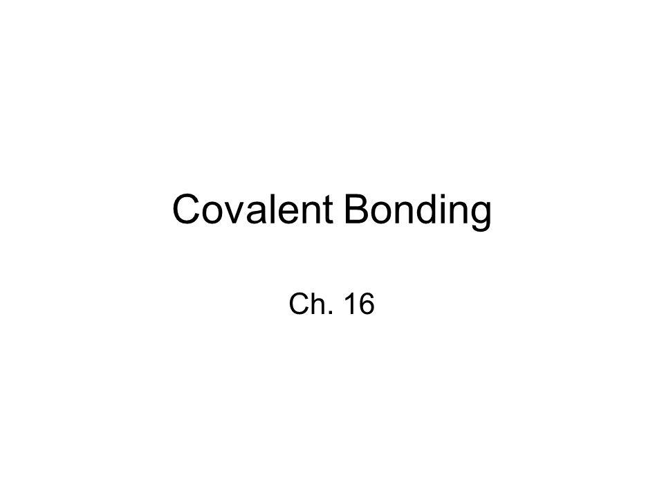 Covalent Bonding Ch. 16