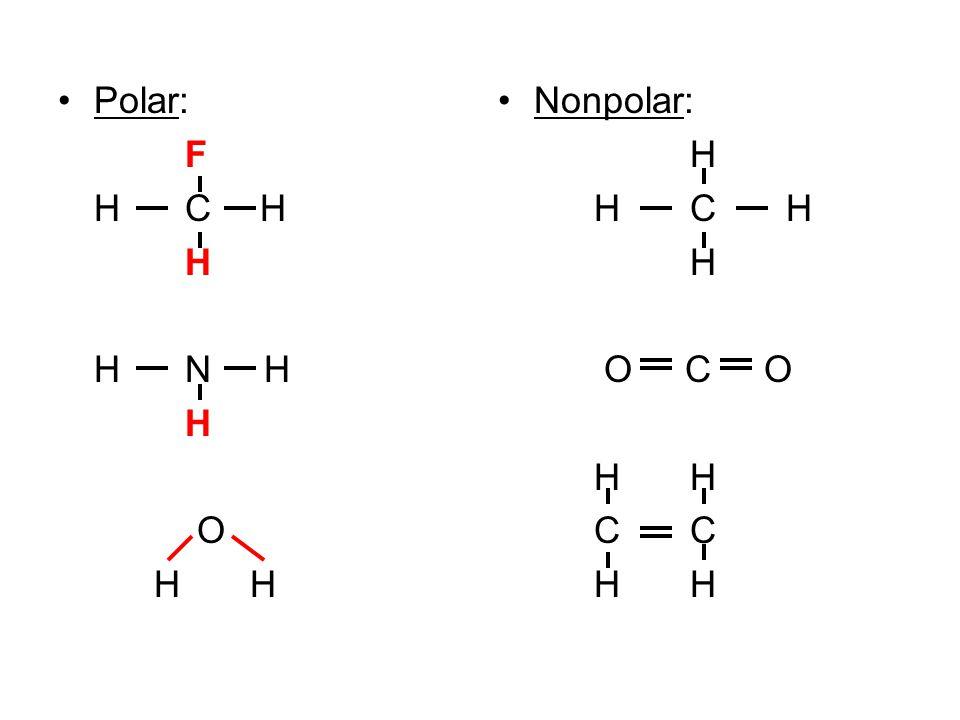 Polar: F H C H H H N H H OH Nonpolar: H HCH H O C OHCH