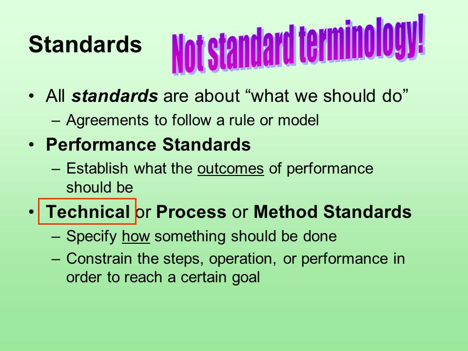 """Standards All standards are about """"what we should do"""" –Agreements to follow a rule or model Performance Standards –Establish what the outcomes of perf"""