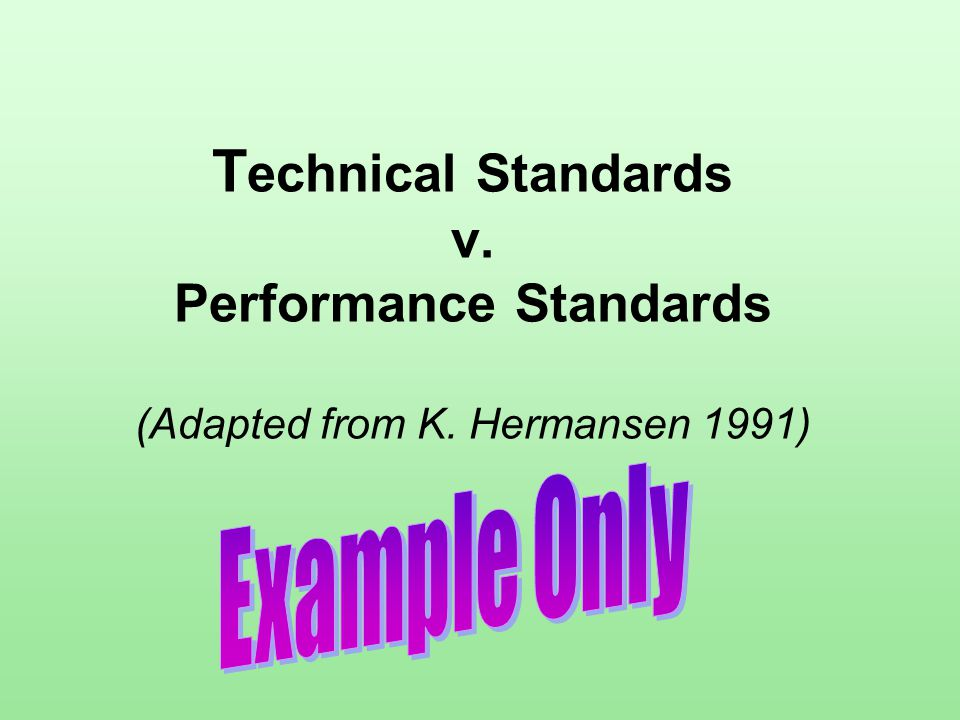 T echnical Standards v. Performance Standards (Adapted from K. Hermansen 1991)