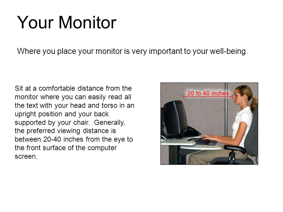 Your Monitor Where you place your monitor is very important to your well-being.
