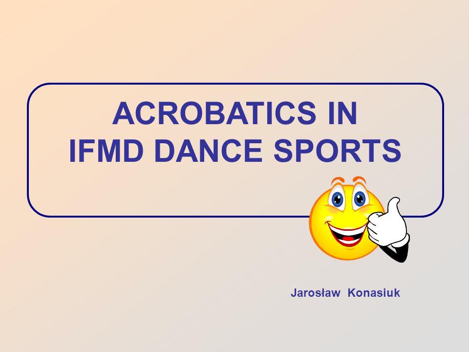 ACROBATICS IN IFMD DANCE SPORTS Jarosław Konasiuk
