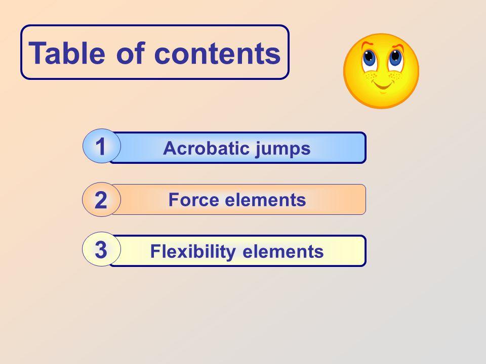 Table of contents Acrobatic jumps 1 Force elements 2 Flexibility elements 3