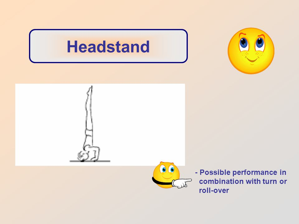 Headstand - Possible performance in combination with turn or roll-over