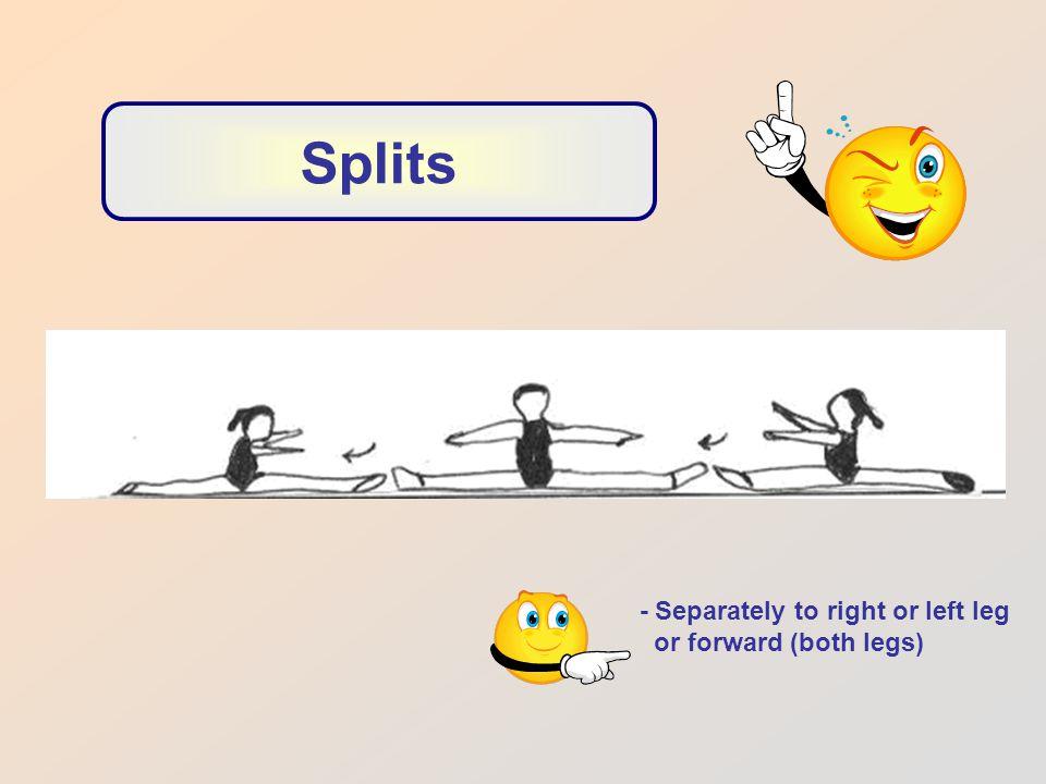 Splits - Separately to right or left leg or forward (both legs)