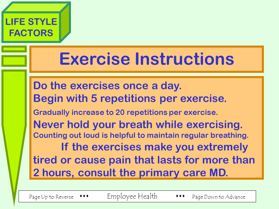 Page Up to Reverse  Employee Health  Page Down to Advance LIFE STYLE FACTORS Exercise Instructions Do the exercises once a day.