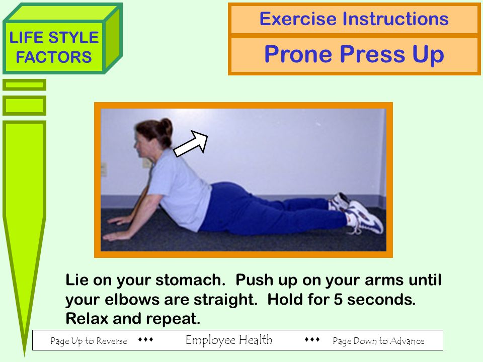 Page Up to Reverse  Employee Health  Page Down to Advance LIFE STYLE FACTORS Exercise Instructions Prone Press Up Lie on your stomach.
