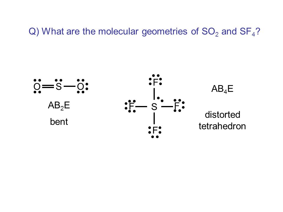 Q) What are the molecular geometries of SO 2 and SF 4 .
