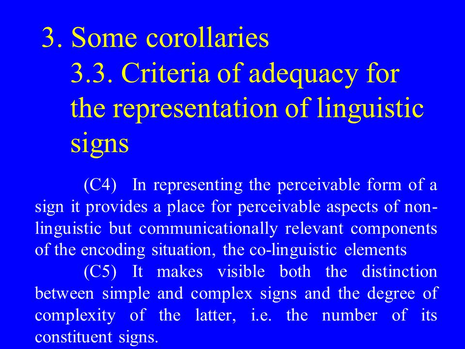 3. Some corollaries 3.3. Criteria of adequacy for the representation of linguistic signs (C4)In representing the perceivable form of a sign it provide