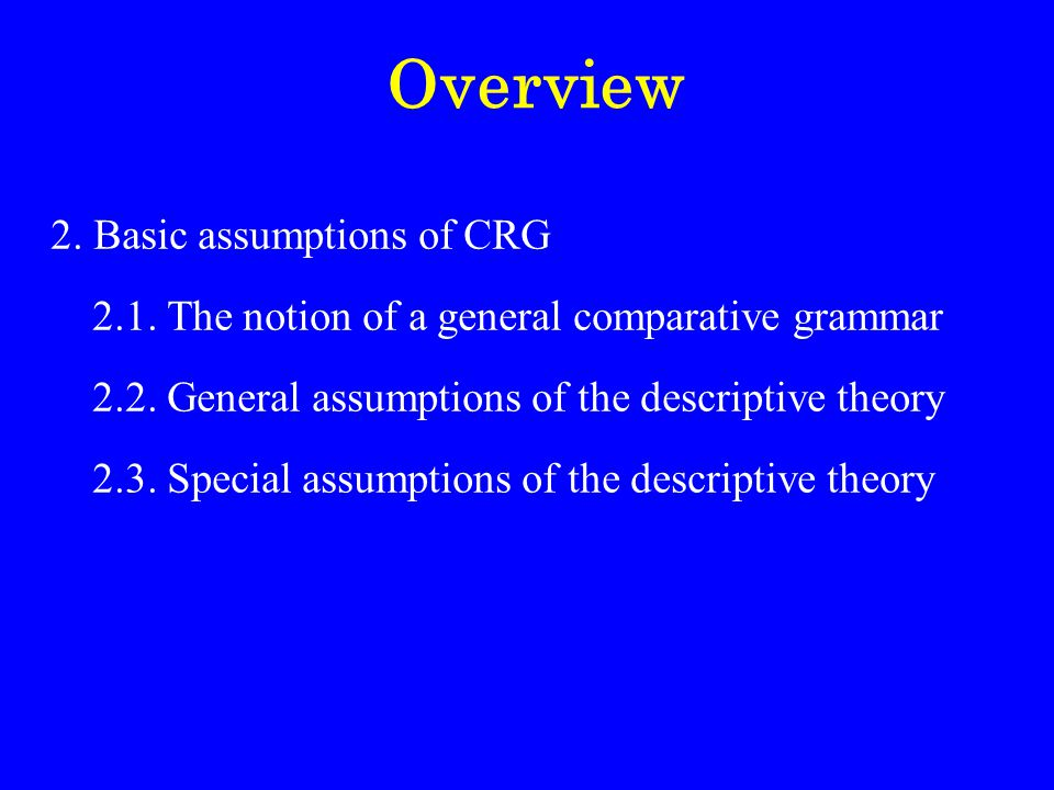 Overview 2. Basic assumptions of CRG 2.1. The notion of a general comparative grammar 2.2.