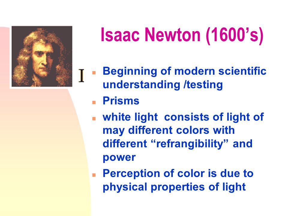 """Aristotle (350 BC) n all colors are derived from mixture of black and white, White light is the purest color, others are contaminated n """"These juxtapo"""