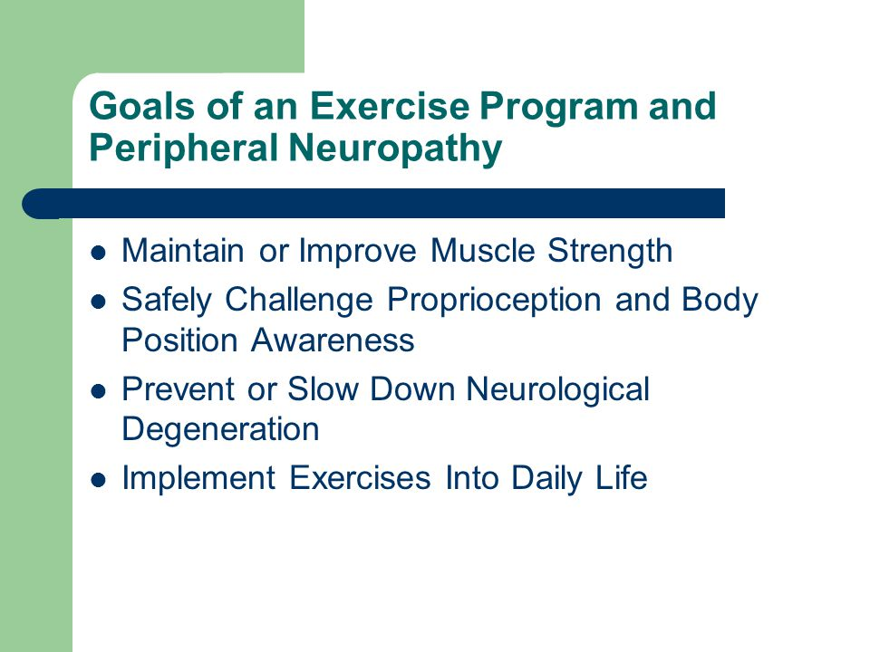 Goals of an Exercise Program and Peripheral Neuropathy Maintain or Improve Muscle Strength Safely Challenge Proprioception and Body Position Awareness