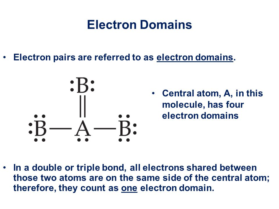 Electron Domains Electron pairs are referred to as electron domains.