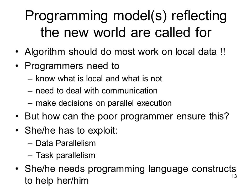13 Programming model(s) reflecting the new world are called for Algorithm should do most work on local data !.