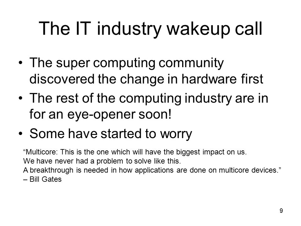 9 The IT industry wakeup call The super computing community discovered the change in hardware first The rest of the computing industry are in for an eye-opener soon.