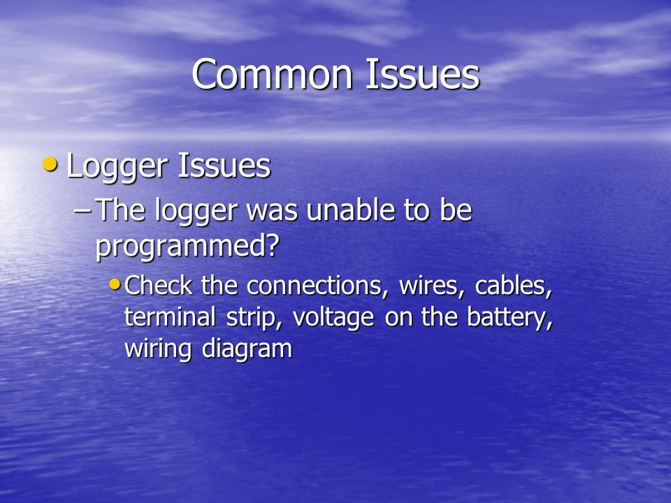 Common Issues Logger Issues Logger Issues –The logger was unable to be programmed.