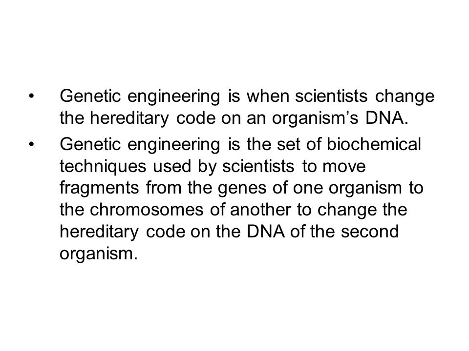 Genetic engineering is the set of biochemical techniques used by scientists to move fragments from the genes of one organism to the chromosomes of ano
