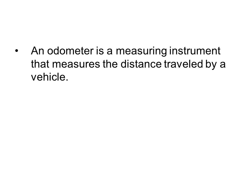 An odometer is a measuring instrument that measures the distance traveled by a vehicle.
