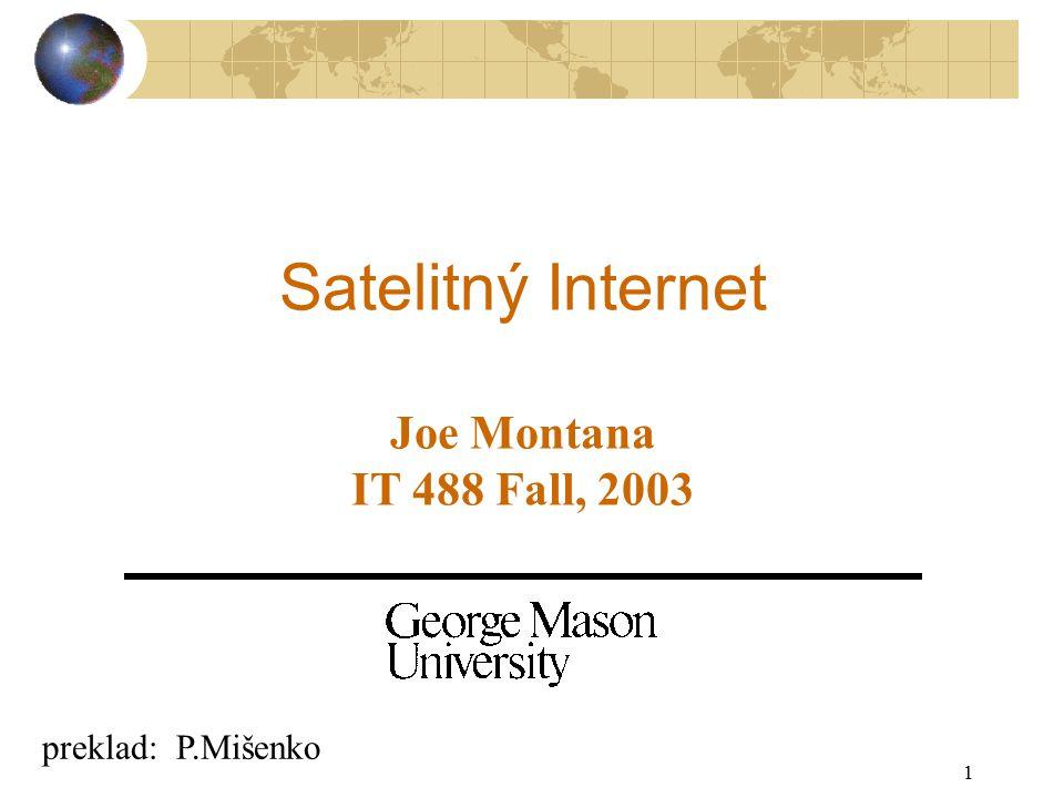 1 Satelitný Internet Joe Montana IT 488 Fall, 2003 preklad: P.Mišenko