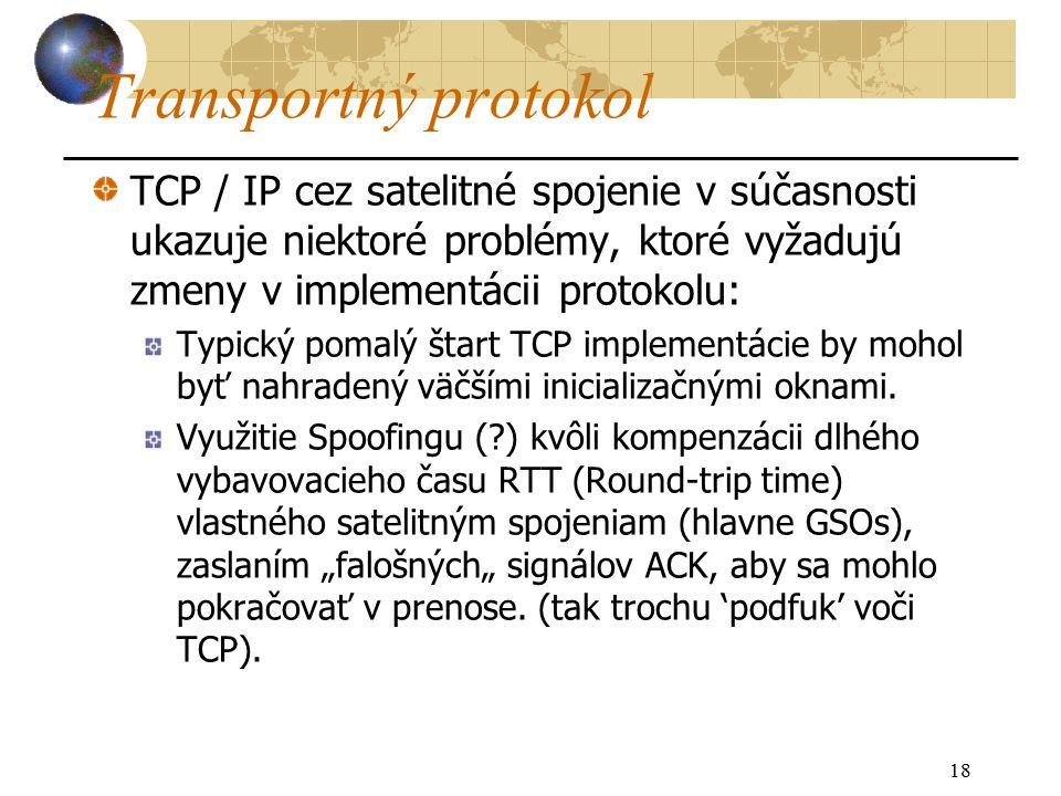 18 Transportný protokol TCP / IP cez satelitné spojenie v súčasnosti ukazuje niektoré problémy, ktoré vyžadujú zmeny v implementácii protokolu: Typický pomalý štart TCP implementácie by mohol byť nahradený väčšími inicializačnými oknami.